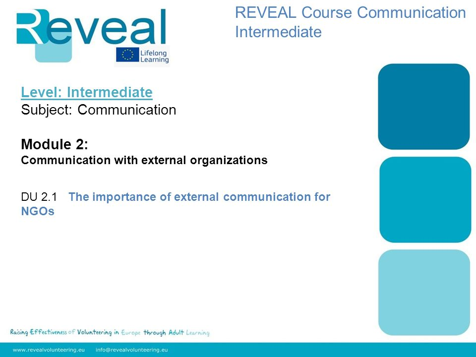 Level: Intermediate Subject: Communication Module 2: Communication with external organizations DU 2.1 The importance of external communication for NGOs REVEAL Course Communication Intermediate