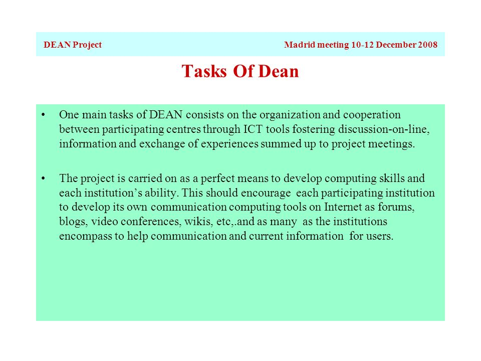 Tasks Of Dean One main tasks of DEAN consists on the organization and cooperation between participating centres through ICT tools fostering discussion-on-line, information and exchange of experiences summed up to project meetings.