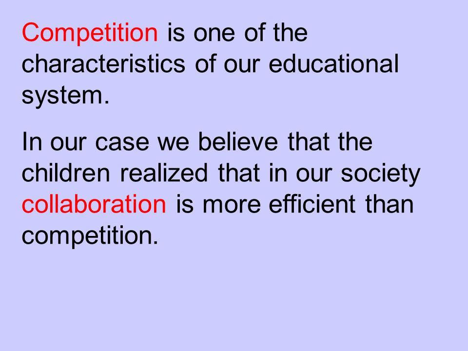 Competition is one of the characteristics of our educational system.