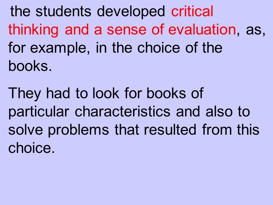 the students developed critical thinking and a sense of evaluation, as, for example, in the choice of the books.