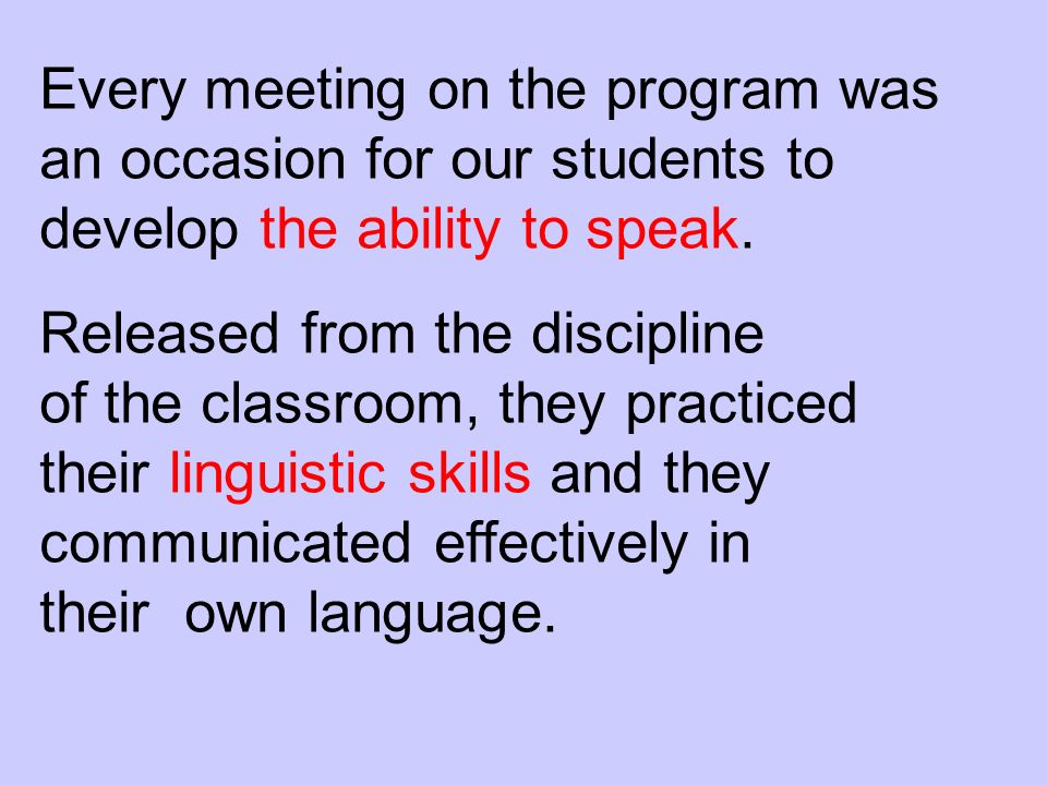 Every meeting on the program was an occasion for our students to develop the ability to speak.