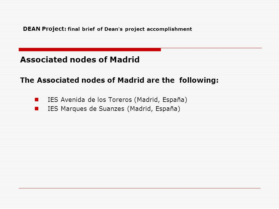 DEAN Project: final brief of Dean s project accomplishment Associated nodes of Madrid The Associated nodes of Madrid are the following: IES Avenida de los Toreros (Madrid, España) IES Marques de Suanzes (Madrid, España)