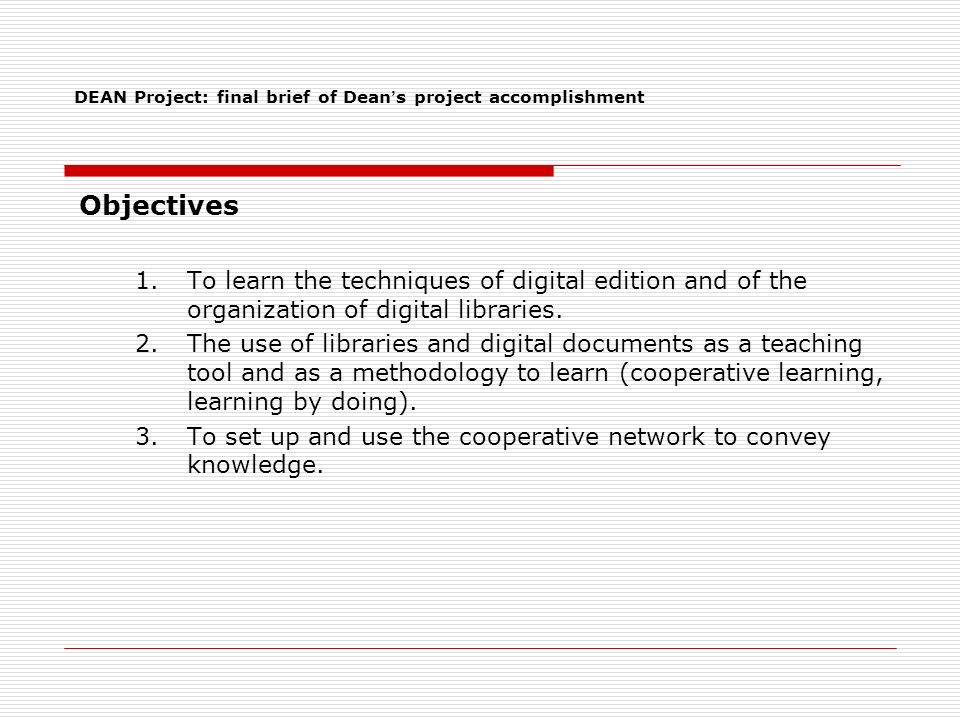 Objectives 1.To learn the techniques of digital edition and of the organization of digital libraries.