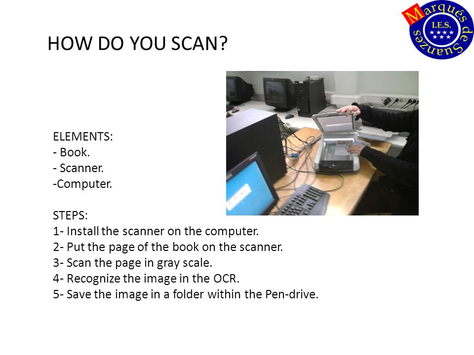 HOW DO YOU SCAN. ELEMENTS: - Book. - Scanner. -Computer.