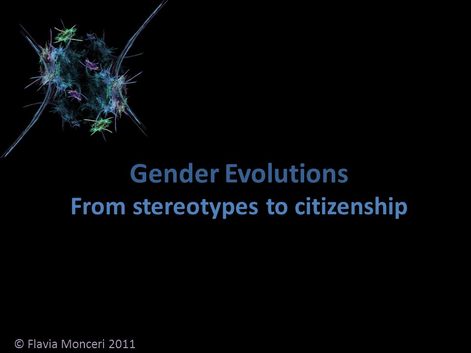 Gender Evolutions From stereotypes to citizenship © Flavia Monceri 2011