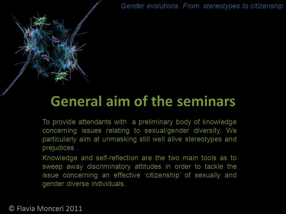 General aim of the seminars To provide attendants with a preliminary body of knowledge concerning issues relating to sexual/gender diversity.