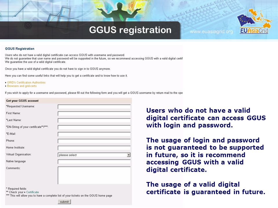 GGUS registration Users who do not have a valid digital certificate can access GGUS with login and password.