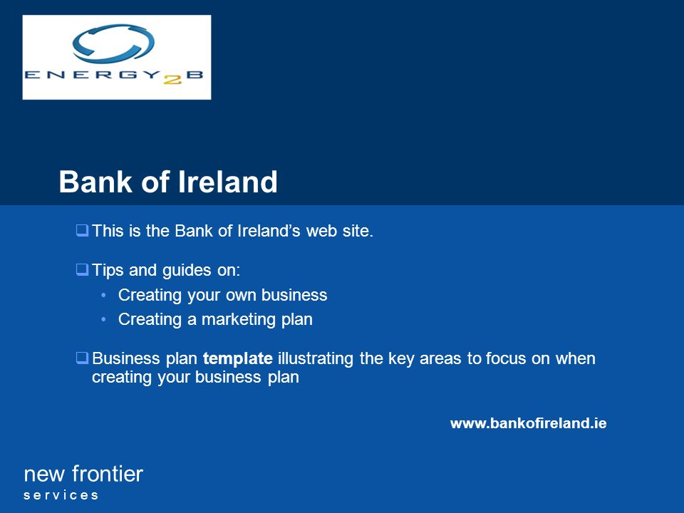 new frontier s e r v i c e s Bank of Ireland This is the Bank of Irelands web site.