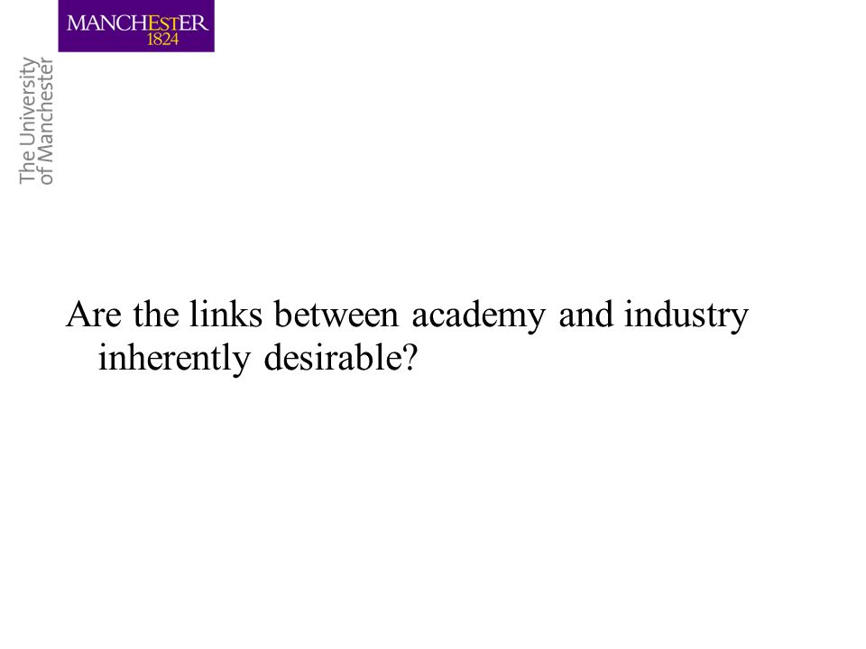 Are the links between academy and industry inherently desirable