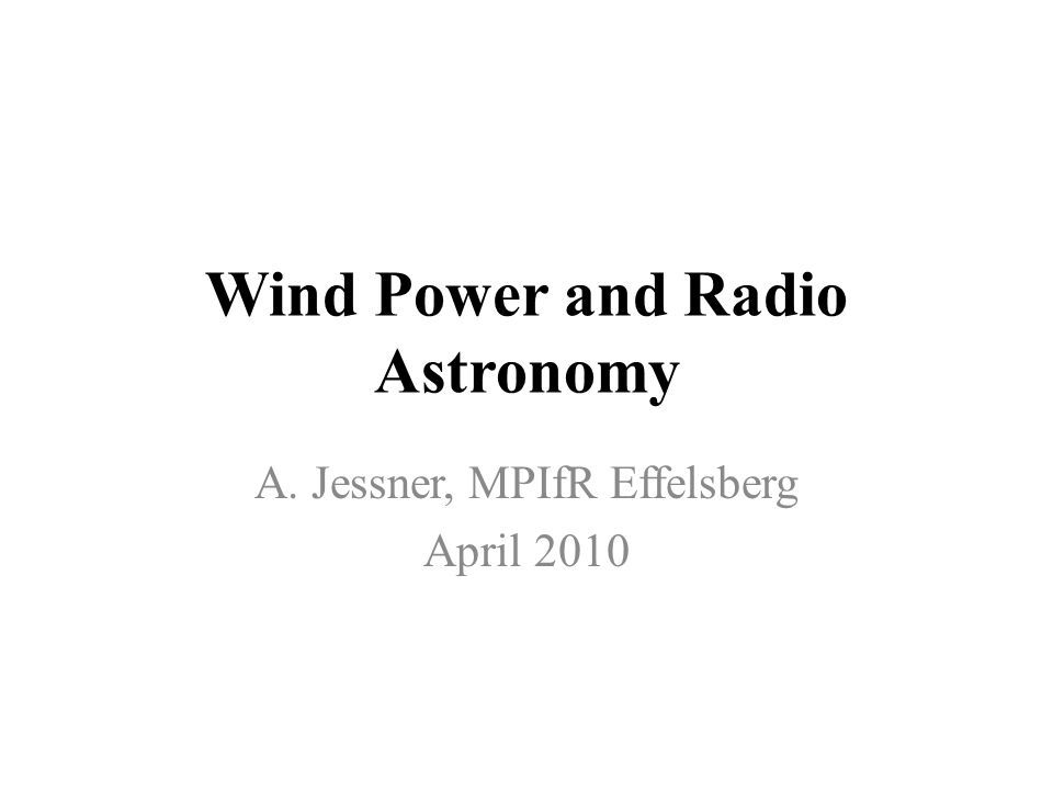Wind Power and Radio Astronomy A. Jessner, MPIfR Effelsberg April 2010