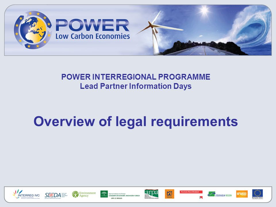 POWER INTERREGIONAL PROGRAMME Lead Partner Information Days Overview of legal requirements