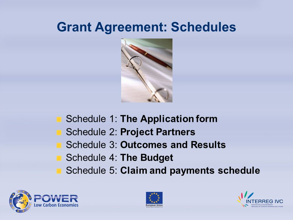 Grant Agreement: Schedules Schedule 1: The Application form Schedule 2: Project Partners Schedule 3: Outcomes and Results Schedule 4: The Budget Schedule 5: Claim and payments schedule