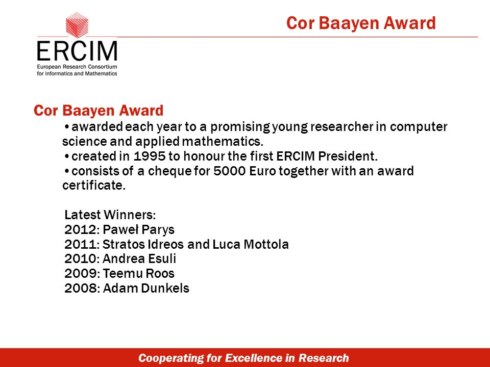 Cooperating for Excellence in Research Cor Baayen Award awarded each year to a promising young researcher in computer science and applied mathematics.