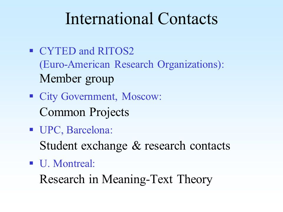 International Contacts CYTED and RITOS2 (Euro-American Research Organizations): Member group City Government, Moscow: Common Projects UPC, Barcelona: Student exchange & research contacts U.