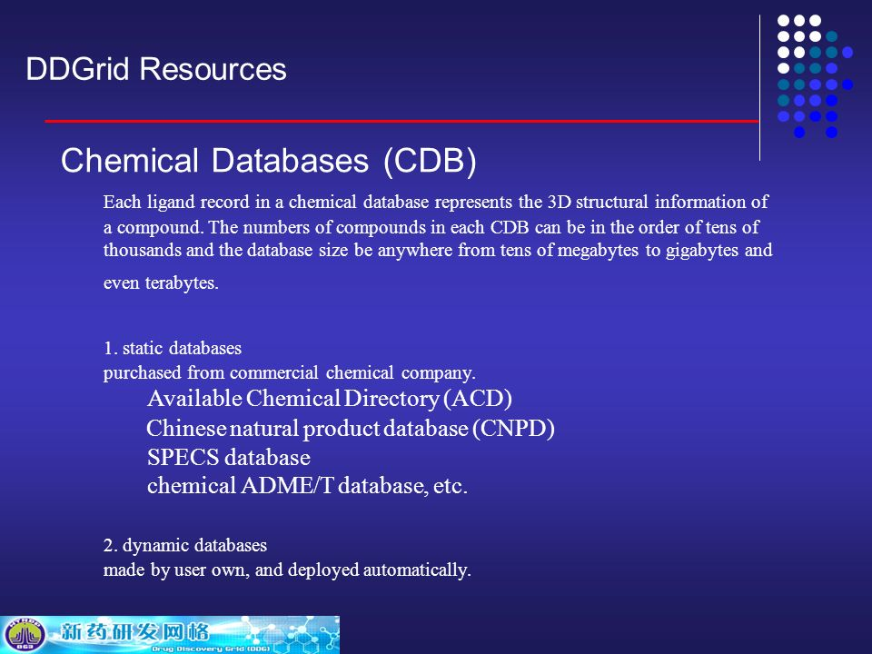 DDGrid Resources Chemical Databases (CDB) Each ligand record in a chemical database represents the 3D structural information of a compound.