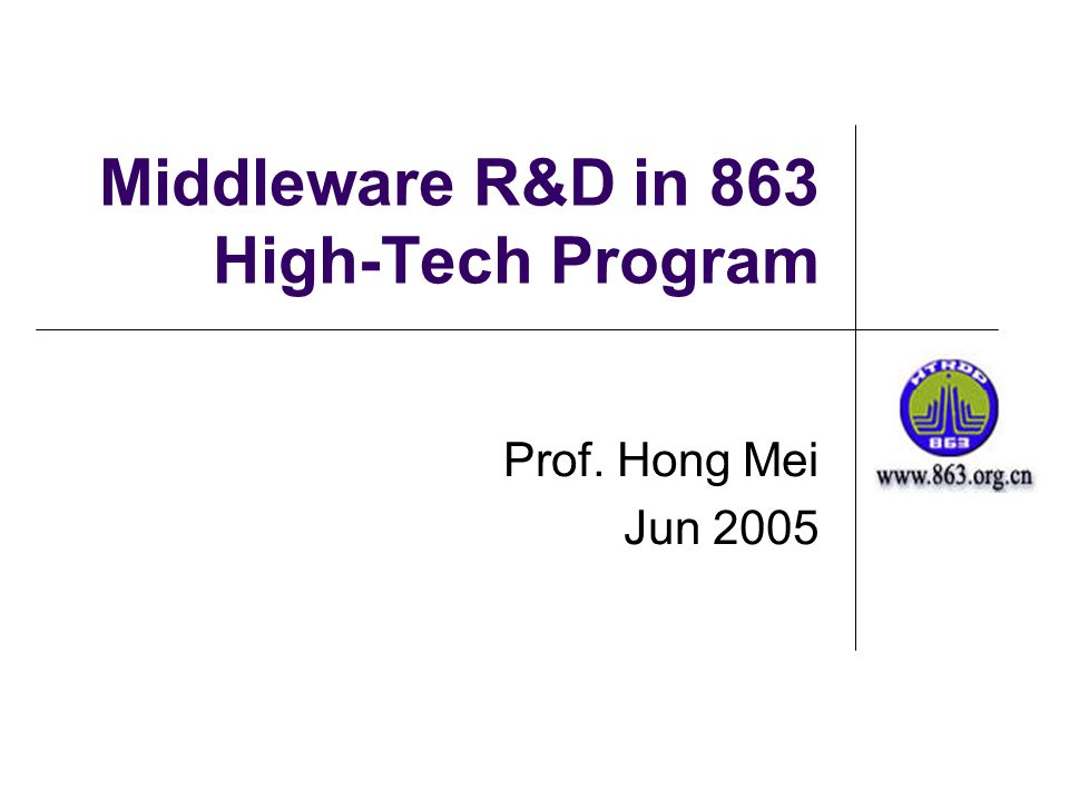 Middleware R&D in 863 High-Tech Program Prof. Hong Mei Jun 2005