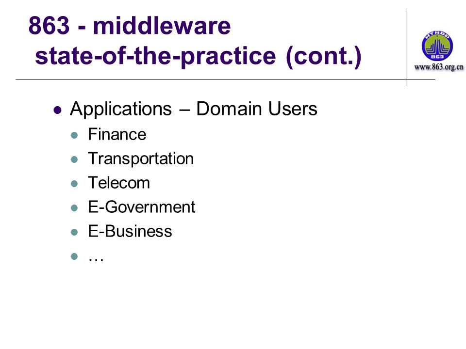 863 - middleware state-of-the-practice (cont.) Applications – Domain Users Finance Transportation Telecom E-Government E-Business …