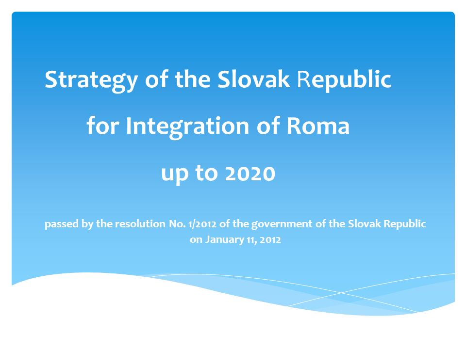 Strategy of the Slovak Republic for Integration of Roma up to 2020 passed by the resolution No.