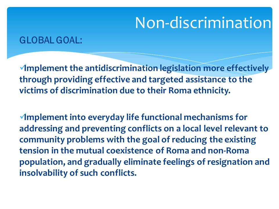 GLOBAL GOAL: Implement the antidiscrimination legislation more effectively through providing effective and targeted assistance to the victims of discrimination due to their Roma ethnicity.
