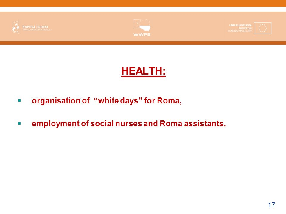 17 HEALTH: organisation of white days for Roma, employment of social nurses and Roma assistants.