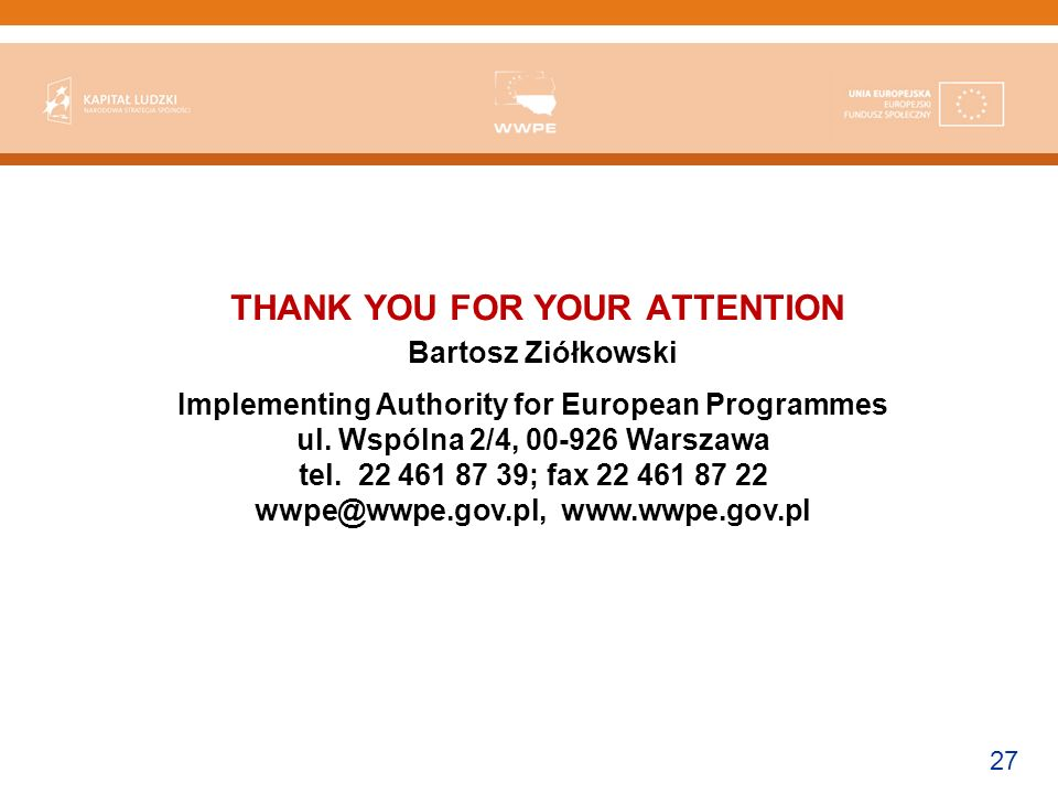 27 THANK YOU FOR YOUR ATTENTION Bartosz Ziółkowski Implementing Authority for European Programmes ul.