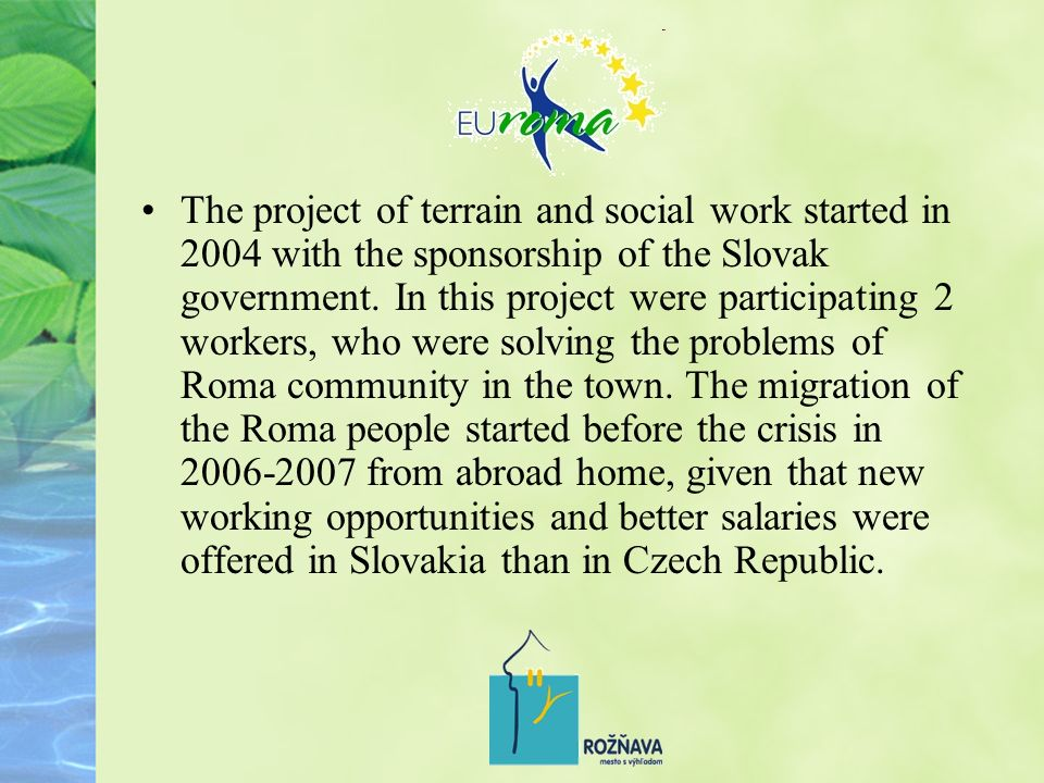 The project of terrain and social work started in 2004 with the sponsorship of the Slovak government.
