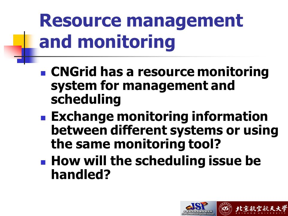 Resource management and monitoring CNGrid has a resource monitoring system for management and scheduling Exchange monitoring information between different systems or using the same monitoring tool.