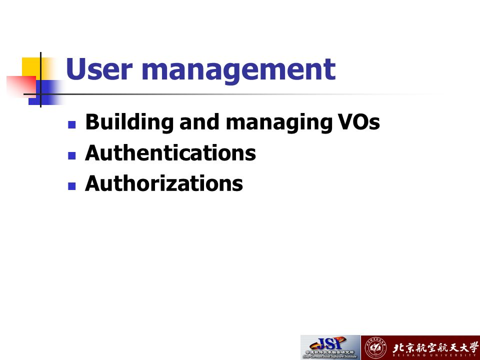 User management Building and managing VOs Authentications Authorizations