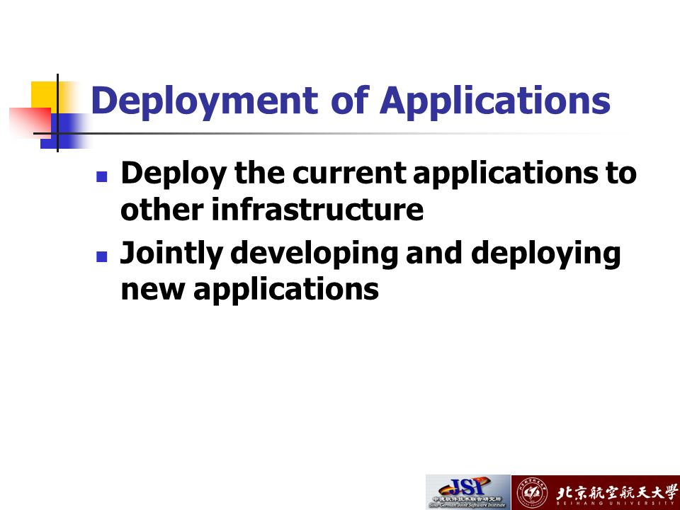 Deployment of Applications Deploy the current applications to other infrastructure Jointly developing and deploying new applications