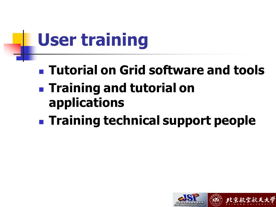 User training Tutorial on Grid software and tools Training and tutorial on applications Training technical support people