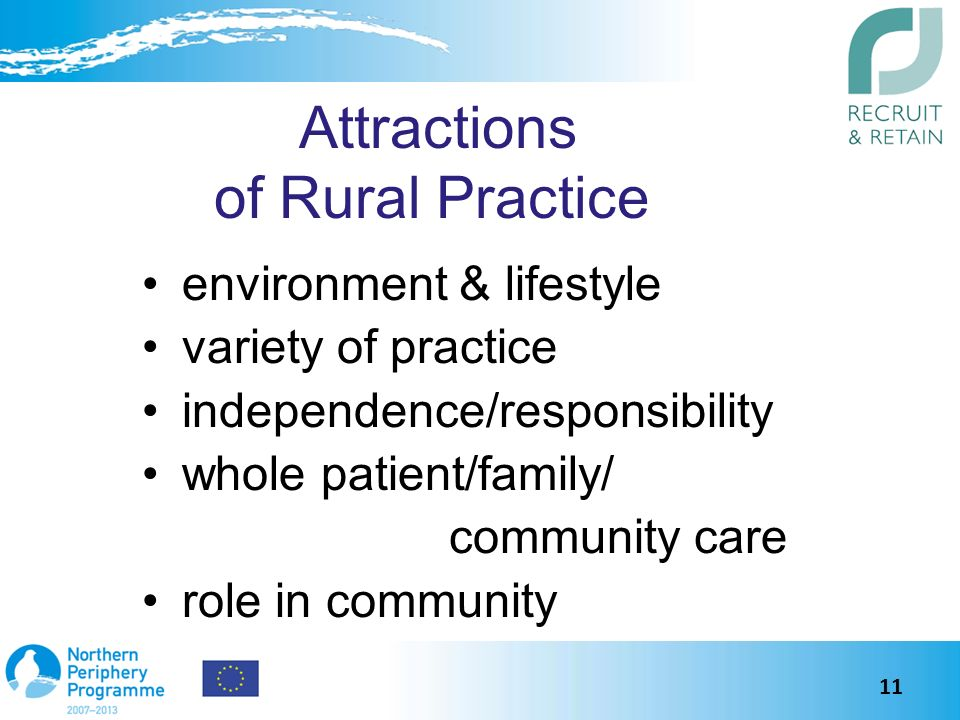 Attractions of Rural Practice environment & lifestyle variety of practice independence/responsibility whole patient/family/ community care role in community 11