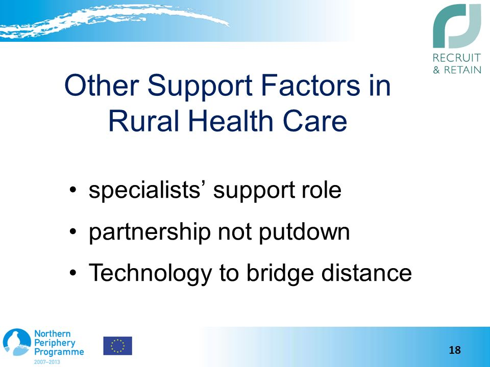 Other Support Factors in Rural Health Care specialists support role partnership not putdown Technology to bridge distance 18