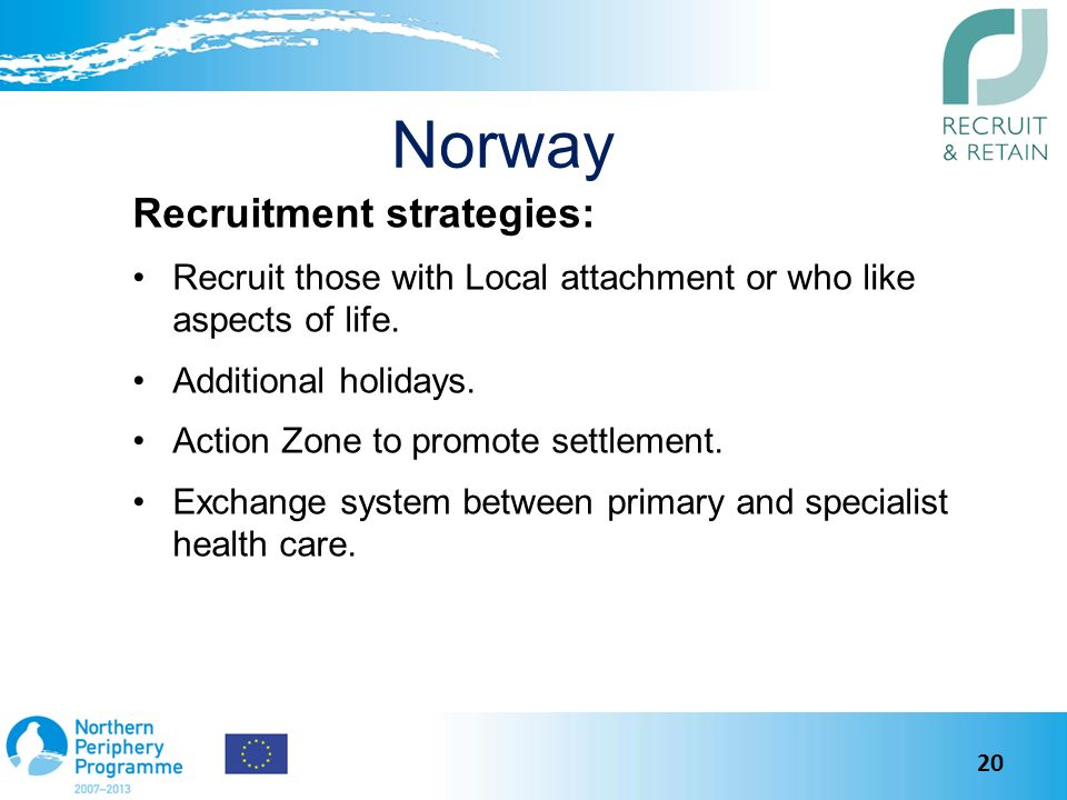 Norway Recruitment strategies: Recruit those with Local attachment or who like aspects of life.
