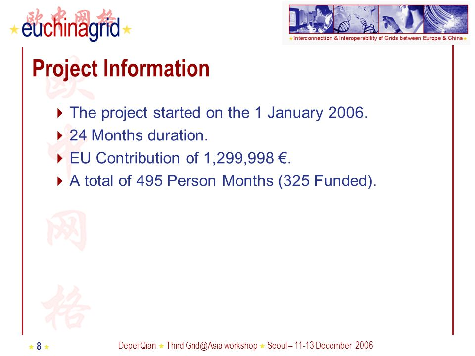 Depei Qian Third Grid@Asia workshop Seoul – 11-13 December 2006 8 Project Information The project started on the 1 January 2006.