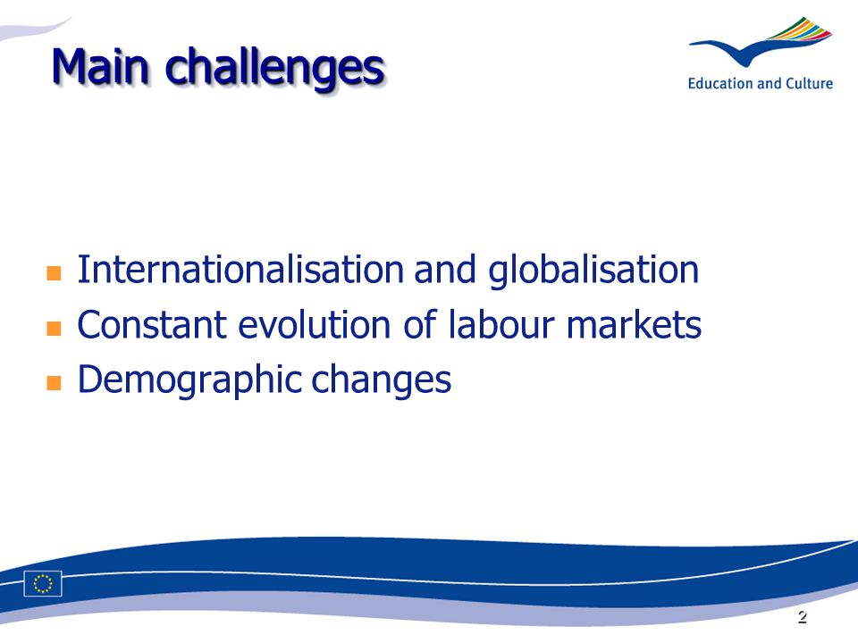 2 Main challenges Internationalisation and globalisation Constant evolution of labour markets Demographic changes