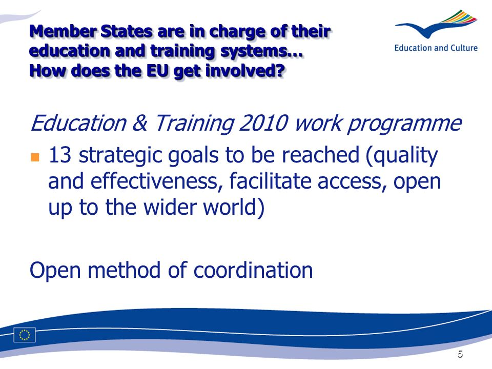 5 Member States are in charge of their education and training systems… How does the EU get involved.