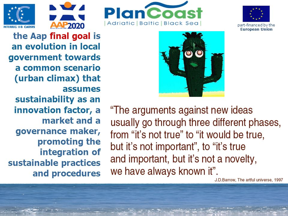 13 the Aap final goal is an evolution in local government towards a common scenario (urban climax) that assumes sustainability as an innovation factor, a market and a governance maker, promoting the integration of sustainable practices and procedures part-financed by the European Union