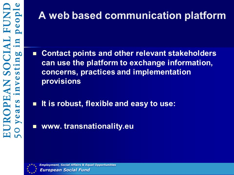 A web based communication platform Contact points and other relevant stakeholders can use the platform to exchange information, concerns, practices and implementation provisions It is robust, flexible and easy to use: www.