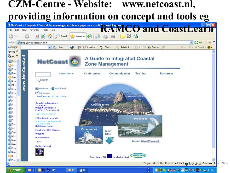 CZM-Centre - Website: www.netcoast.nl, providing information on concept and tools eg RAMCO and CoastLearn Prepared for the PlanCoast Kick-off meeting, Ancona, June, 2006