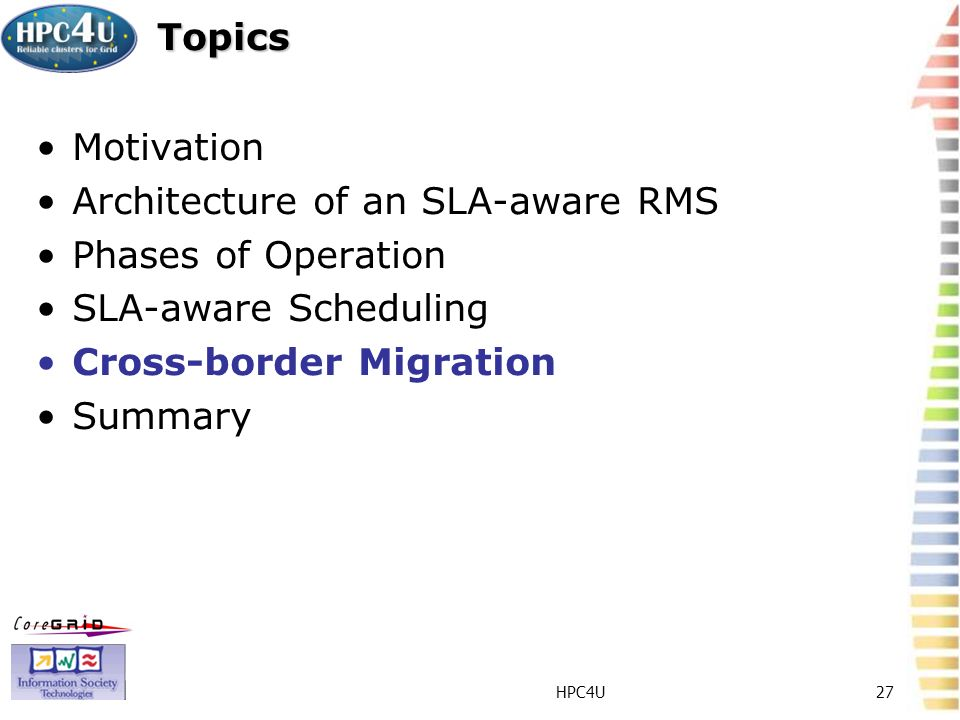 HPC4U27 Topics Motivation Architecture of an SLA-aware RMS Phases of Operation SLA-aware Scheduling Cross-border Migration Summary