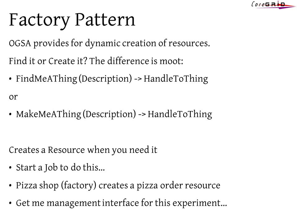Factory Pattern OGSA provides for dynamic creation of resources.
