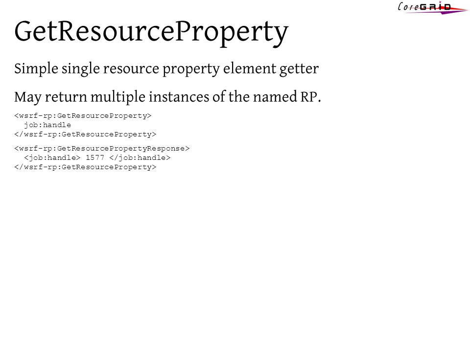 GetResourceProperty Simple single resource property element getter May return multiple instances of the named RP.