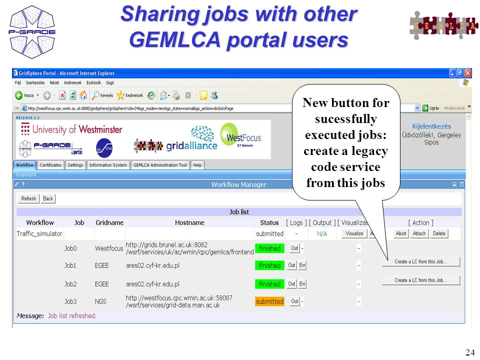 24 Sharing jobs with other GEMLCA portal users New button for sucessfully executed jobs: create a legacy code service from this jobs