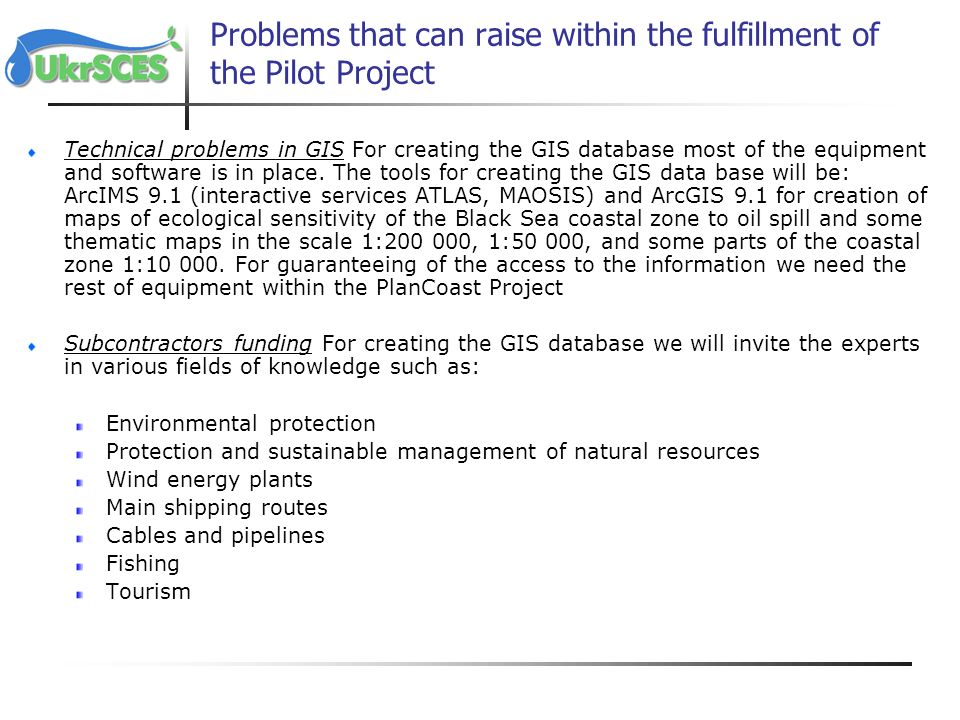 Problems that can raise within the fulfillment of the Pilot Project Technical problems in GIS For creating the GIS database most of the equipment and software is in place.