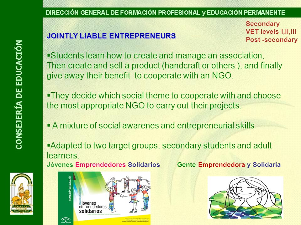 JOINTLY LIABLE ENTREPRENEURS Students learn how to create and manage an association, Then create and sell a product (handcraft or others ), and finally give away their benefit to cooperate with an NGO.