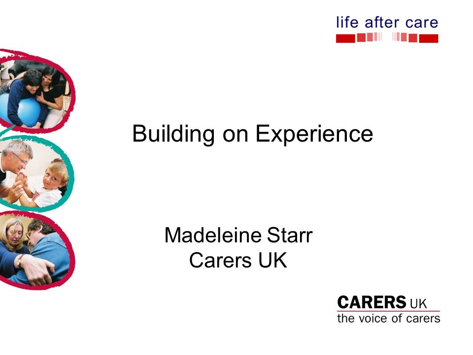 Building on Experience Madeleine Starr Carers UK