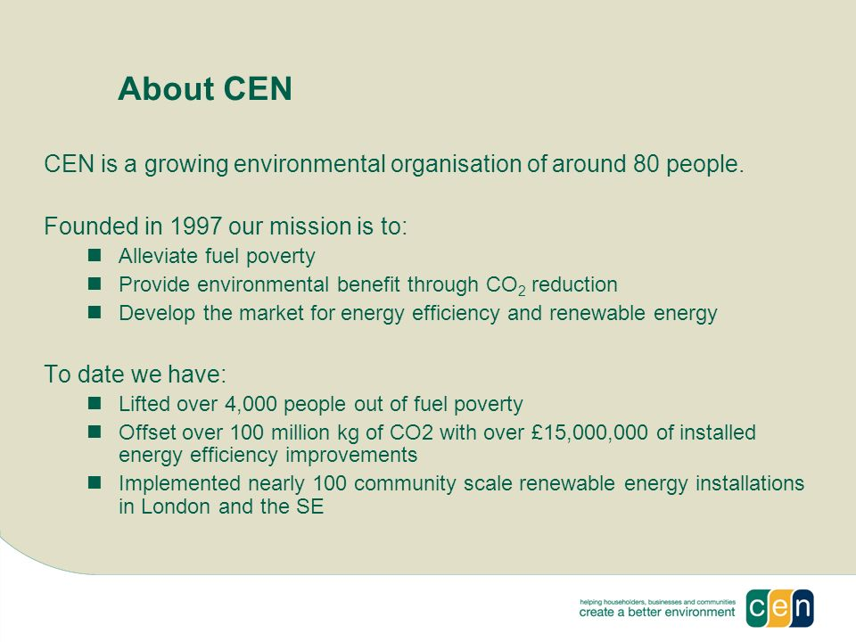 About CEN CEN is a growing environmental organisation of around 80 people.
