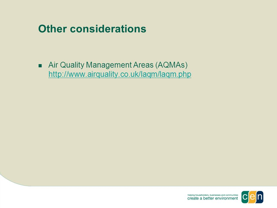 Other considerations Air Quality Management Areas (AQMAs) http://www.airquality.co.uk/laqm/laqm.php http://www.airquality.co.uk/laqm/laqm.php