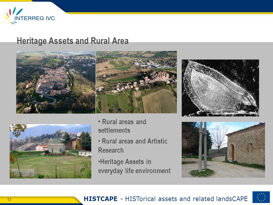 13 HISTCAPE - HISTorical assets and related landsCAPE Heritage Assets and Rural Area Rural areas and settlements Rural areas and Artistic Research Heritage Assets in everyday life environment