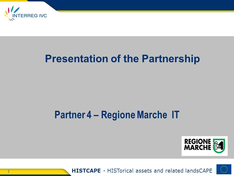 2 HISTCAPE - HISTorical assets and related landsCAPE Partner 4 – Regione Marche IT Presentation of the Partnership